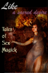 Like a Sacred Desire: Tales of Sex Magick